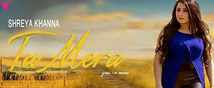 Tu Mera lyrics by Shreya Khanna