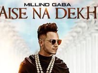 Aise Na Dekh - Millind Gaba