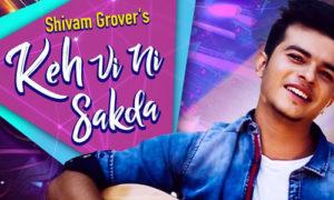 Keh Vi Ni Sakda Lyrics by Shivam Grover