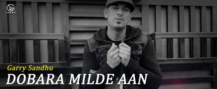 Dobara Milde Aan lyrics by Garry Sandhu