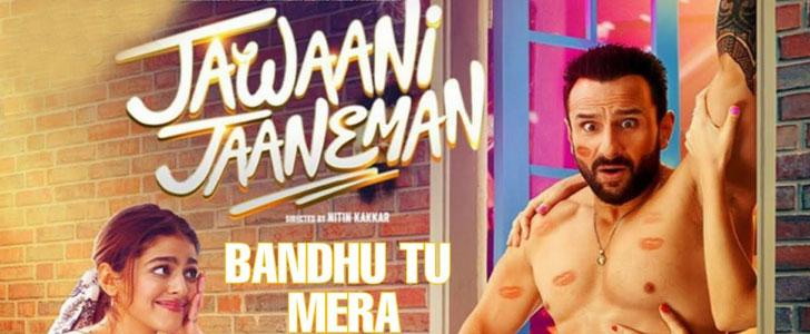 Bandhu Tu Mera lyrics from Jawaani Jaaneman