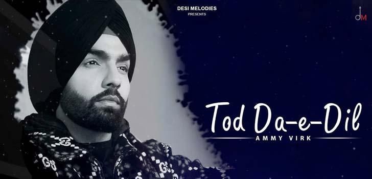 Tod Da E Dil Lyrics by Ammy Virk