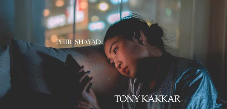 Phir Shayad Lyrics by Tony Kakkar