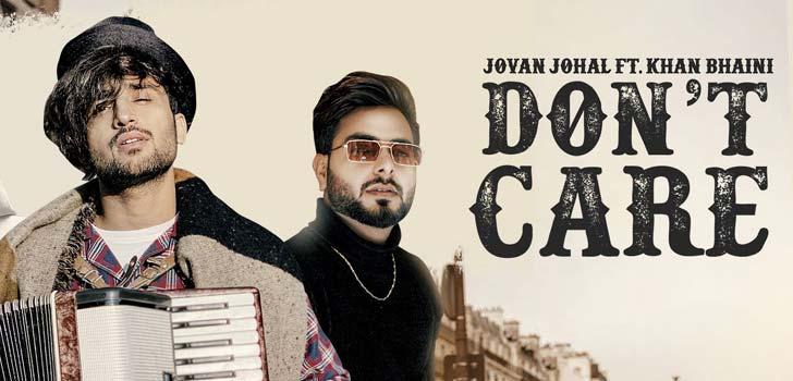 Don't Care Lyrics by Jovan Johal and Khan Bhaini