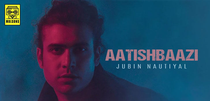 Aatishbaazi Lyrics by Jubin Nautiyal