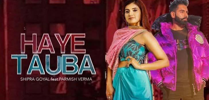 Haye Tauba Lyrics by Shipra Goyal and Parmish Verma