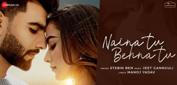Naina Tu Behna Tu Lyrics by Stebin Ben
