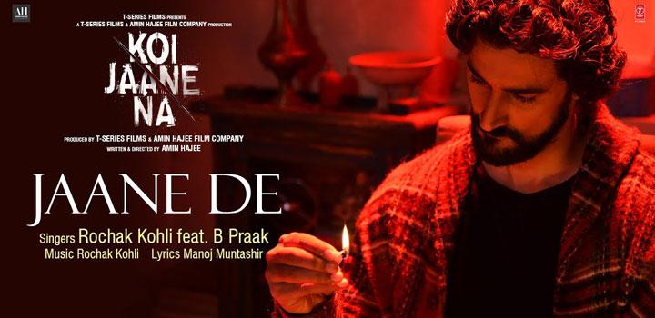 Jaane De Lyrics from Koi Jaane Na by B Praak