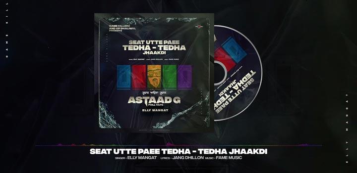 Seat Utte Paee Tedha Tedha Jhaakdi Lyrics by Elly Mangat