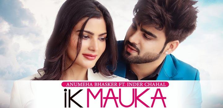 Ik Mauka Lyrics by Inder Chahal and Anumeha Bhasker