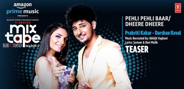 Pehli Pehli Baar / Dheere Dheere Lyrics by Darshan Raval and Prakriti Kakar