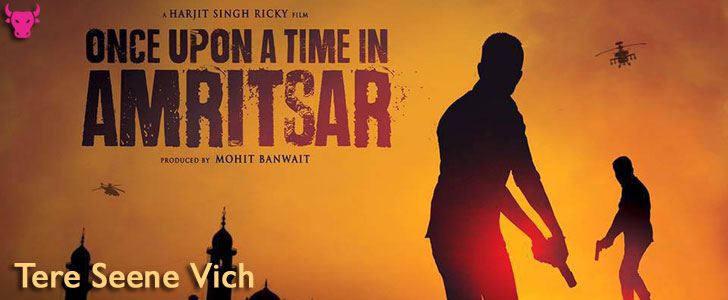 Tere Seene Vich lyrics from Once Upon A Time In Amritsar