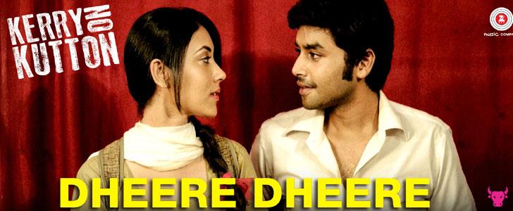 Dheere Dheere lyrics from Kerry On Kutton