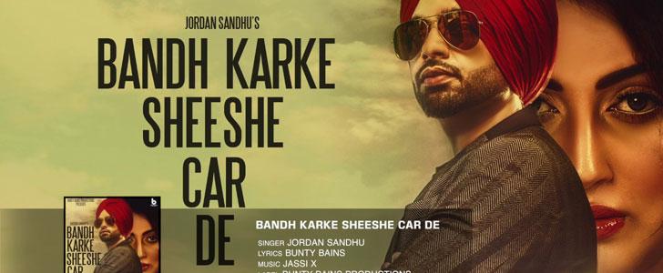 Bandh Karke Sheeshe Car De lyrics by Jordan Sandhu