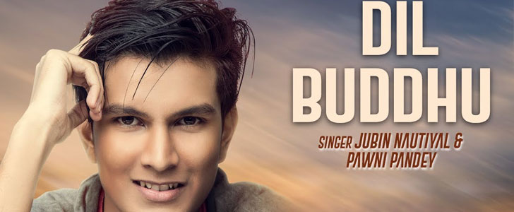 Dil Buddhu Lyrics by Jubin Nautiyal, Pawni Pandey