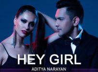 Hey Girl Lyrics by Aditya Narayan