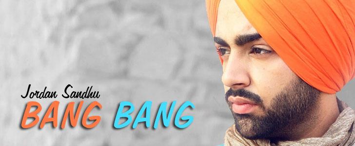 Bang Bang lyrics by Jordan Sandhu