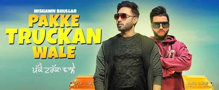 Pakke Truckan Wale lyrics by Nishawn Bhullar