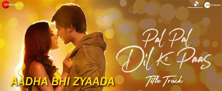 Aadha Bhi Zyaada lyrics from Pal Pal Dil Ke Paas