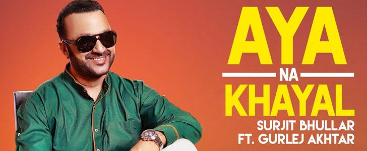 Aya Na Khayal lyrics by Surjit Bhullar, Gurlez Akhtar