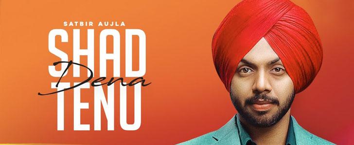 Shad Dena Tenu lyrics by Satbir Aujla