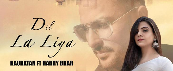 Dil La Liya lyrics by Kauratan, Harry Brar