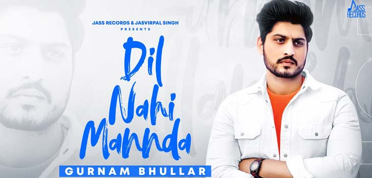 Dil Nahi Mannda Lyrics by Gurnam Bhullar
