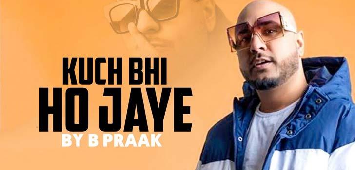 Kuch Bhi Ho Jaye Lyrics by B Praak