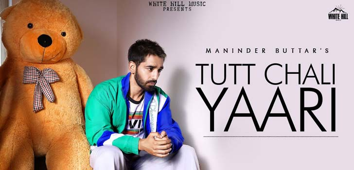 Tut Chali Yaari Lyrics by Maninder Buttar