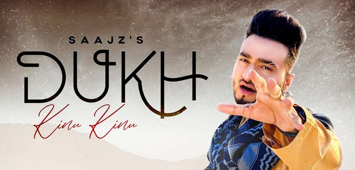 Dukh Kinu Kinu Lyrics by Saajz