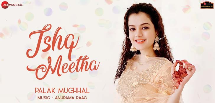 Ishq Meetha Lyrics by Palak Muchhal