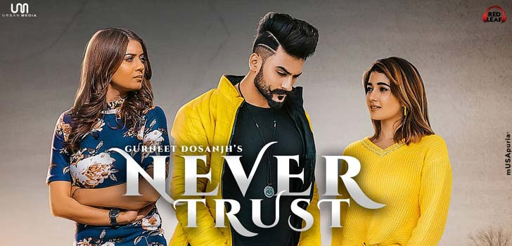 Never Trust Lyrics by Gurneet Dosanjh