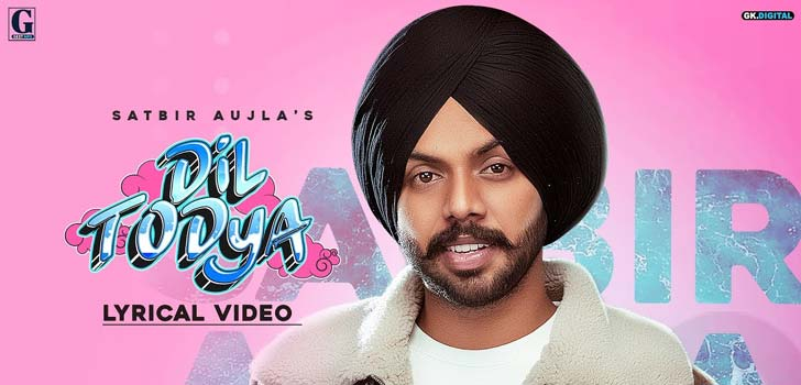 Dil Todeya Lyrics by Satbir Aujla