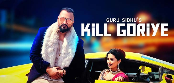 Kill Goriye Lyrics by Gurj Sidhu