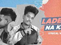 Ladeya Na Kar Lyrics by Kamal Khan