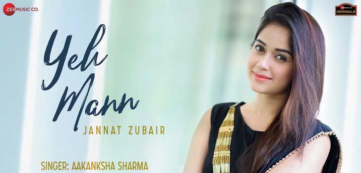 Yeh Mann Lyrics by Aakanksha Sharma ft Jannat Zubair