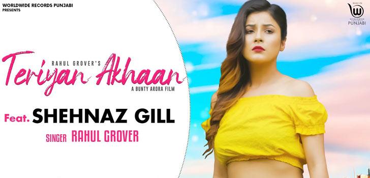 Teriyan Ankhan Lyrics by Rahul Grover ft Shehnaz Gill