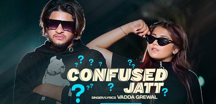 Confused Jatt Lyrics by Vadda Grewal