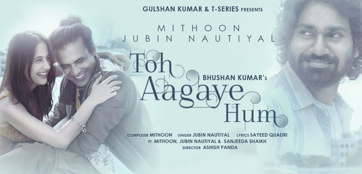 Toh Aagaye Hum Lyrics by Jubin Nautiyal
