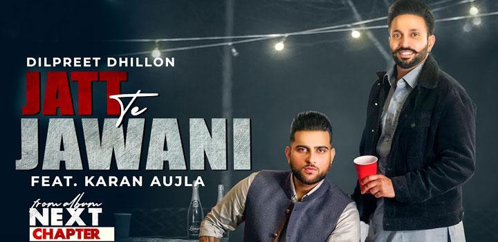 Jatt Te Jawani Lyrics by Dilpreet Dhillon and Karan Aujla