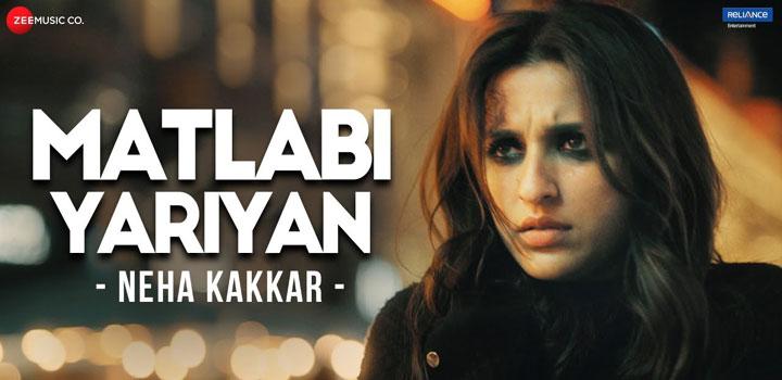 Matlabi Yariyan Lyrics from The Girl On The Train by Neha Kakkar