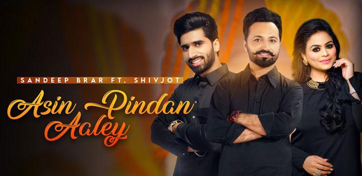 Asin Pindan Aaley Lyrics by Shivjot and Sandeep Brar