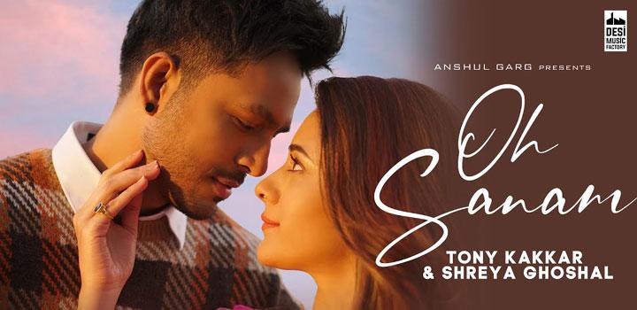 Oh Sanam Lyrics by Tony Kakkar and Shreya Ghoshal