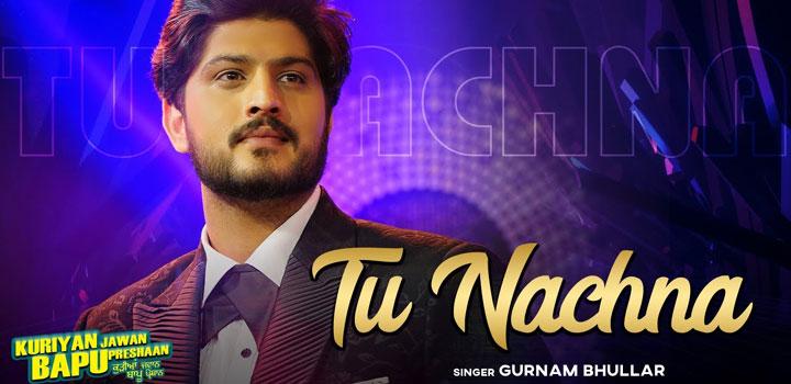 Tu Nachna Lyrics by Gurnam Bhullar from KJBP