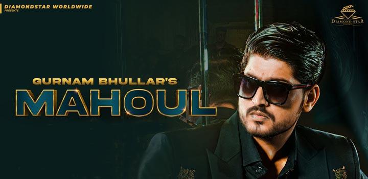 Mahoul Lyrics by Gurnam Bhullar