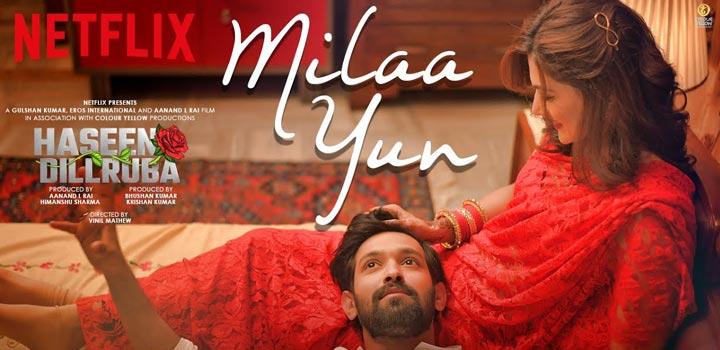 Milaa Yun Lyrics from Haseen Dillruba