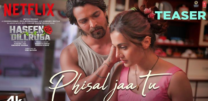 Phisal Jaa Tu Lyrics from Haseen Dillruba