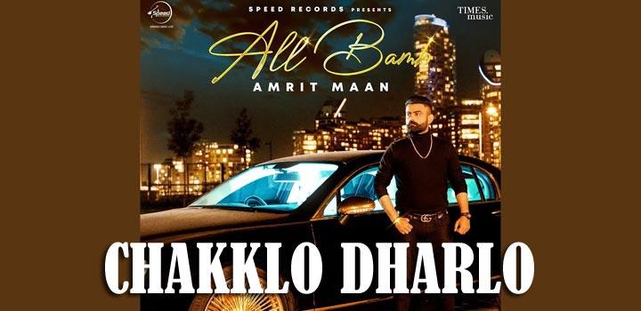 Chakklo Dharlo Lyrics by Amrit Maan