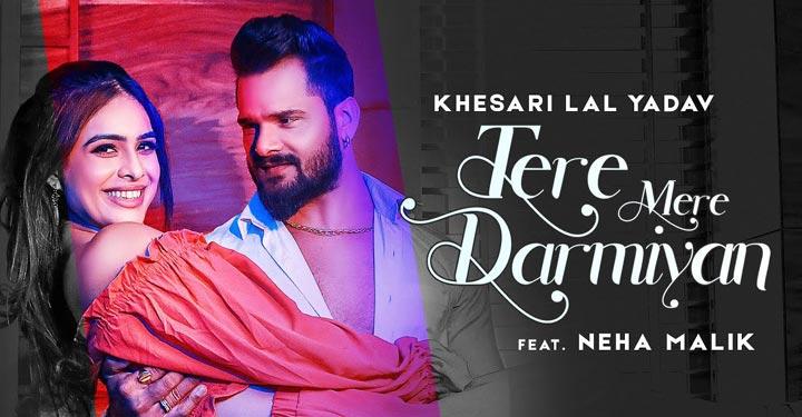 Tere Mere Darmiyan Lyrics by Khesari Lal Yadav